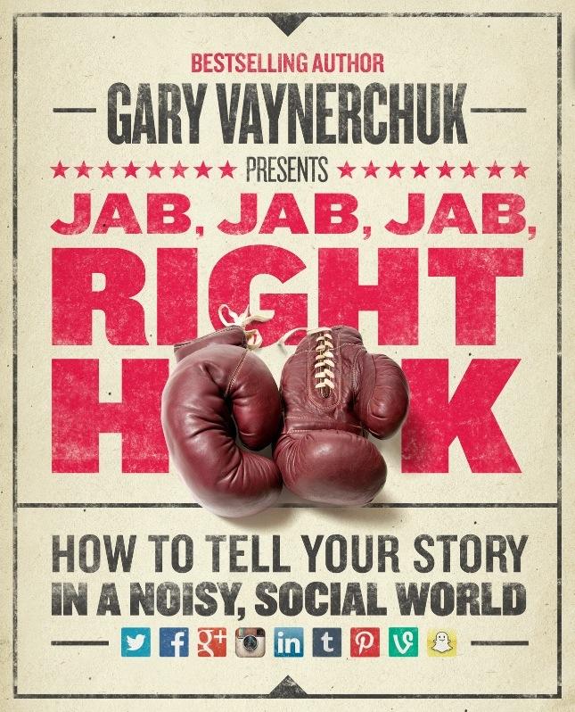 Gary Vaynerchuk Jab, Jab, Jab, Right Hook